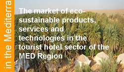 The market of eco-sustainable products, services and technologies in the tourist-hotel sector in the MED Region - study 27 may 2011